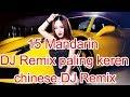 Download Lagu 15 Lagu Mandarin DJ Remix paling keren chinese DJ歌曲 Mp3 Free