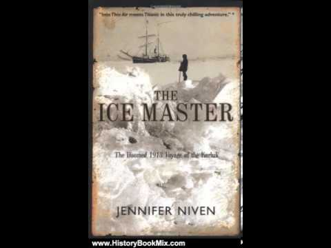 History Book Review: The Ice Master: The Doomed 1913 Voyage of the Karluk by Jennifer Niven