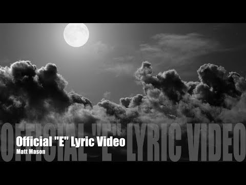 Matt Mason - 'E' - (OFFICIAL Lyric video)