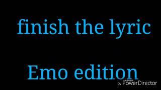 Video Finish the lyric Emo edition MP3, 3GP, MP4, WEBM, AVI, FLV Januari 2018