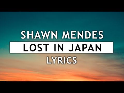 Shawn Mendes - Lost In Japan (Lyrics)