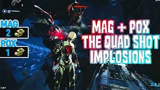 Warframe  Mag + Pox The Quad Shot Implosions