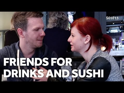 FRIENDS FOR DRINKS AND SUSHI X IDIDWHATNOW X S01E13