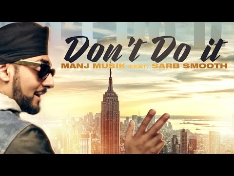 Don't Do It | Manj Musik Feat. Sarb Smooth