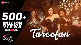 Video Tareefan | Veere Di Wedding | QARAN  Ft. Badshah | Kareena Kapoor Khan, Sonam Kapoor, Swara & Shikha MP3, 3GP, MP4, WEBM, AVI, FLV September 2018
