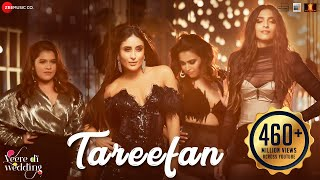 Video Tareefan | Veere Di Wedding | QARAN  Ft. Badshah | Kareena Kapoor Khan, Sonam Kapoor, Swara & Shikha MP3, 3GP, MP4, WEBM, AVI, FLV Agustus 2018