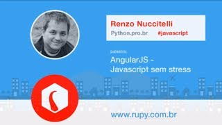 AngularJS: Javascript Sem Stress - Renzo Nuccitelli - RuPy Brazil 2013