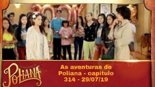 As aventuras de Poliana | Capítulo 314 (Segunda-Feira) 29/07/19, parte 1