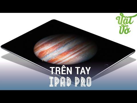 Vật Vờ| Tổng hợp trên tay đánh giá nhanh iPad Pro: to to nữa