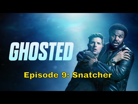 Ghosted - Episode 9: Snatcher