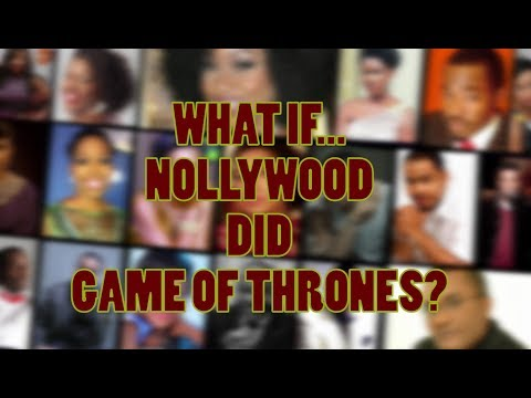 What If Nollywood Did Game of Thrones?