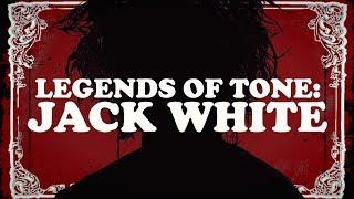 Legends of Tone: Jack White