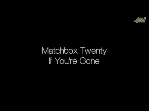 Matchbox Twenty - If You're Gone (Lyrics)