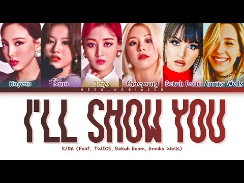 K/DA - 'I'll SHOW YOU (Feat. TWICE, Bekuh Boom, Annika Wells) [Color Coded Lyrics Han/Rom/Eng]