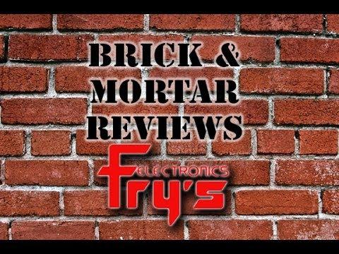 Brick & Mortar Reviews: Fry's