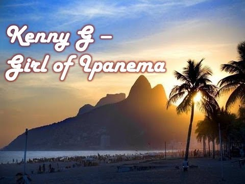 Kenny G Girl from Ipanema