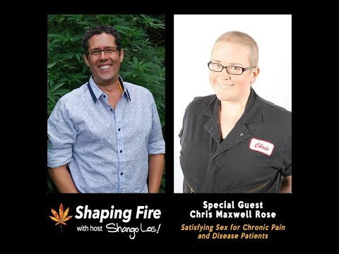 Shaping Fire Ep 62 - Satisfying Sex for Chronic Pain and Disease Patients with Chris Maxwell Rose