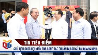Chủ tịch Quốc hội Vương Đình Huệ kiểm tra công tác chuẩn bị bầu cử tại Quảng Ninh