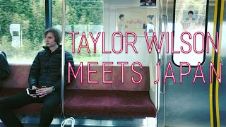 TAYLOR WILSON meets JAPAN