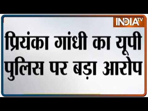 UP Police strangulated and manhandled me, claims Priyanka Gandhi