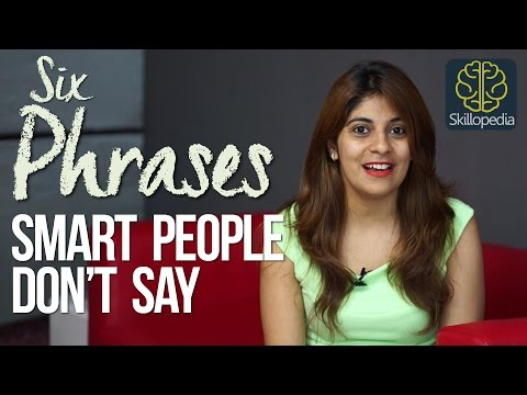 06 Phrases smart people don't say – Improve communication skills, business etiquette & be confident.