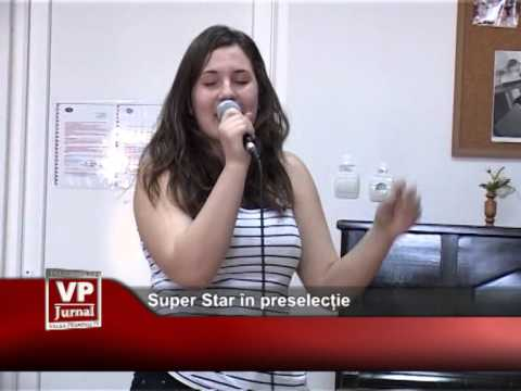 Super Star în preselecție