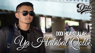 Video YA HABIBAL QOLBI - Dodi Hidayatullah MP3, 3GP, MP4, WEBM, AVI, FLV Agustus 2018