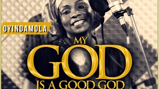 Video MY GOD IS A GOOD GOD by Oyindamola download in MP3, 3GP, MP4, WEBM, AVI, FLV January 2017