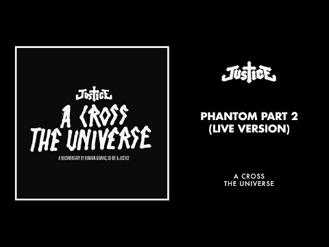 phantom part 2 - Justice - Phantom Part 2 (Live Version), from the live album