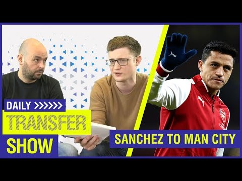 Video: DAILY TRANSFER SHOW - WE NEED TO TALK ABOUT SANCHEZ!