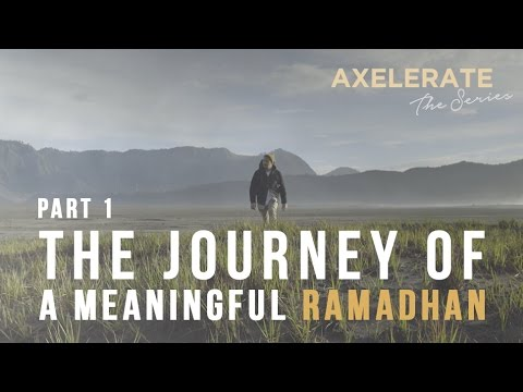 Axelerate The Series : The Journey Of A Meaningful Ramadhan Part.1