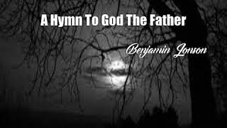 Video A Hymn To God The Father (Benjamin Jonson Poem) MP3, 3GP, MP4, WEBM, AVI, FLV Oktober 2017
