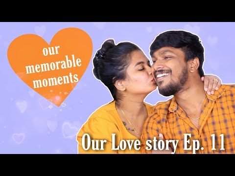Our Memorable moments   Our Love story Ep. 11