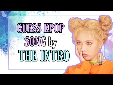 GUESS KPOP SONG BY THE INTRO