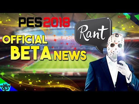 [TTB] PES 2018 Beta Official News - Mini Rant!