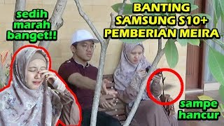 Video BANTING SAMSUNG S10+ PEMBERIAN MEIRA SAMPE HANCUR MP3, 3GP, MP4, WEBM, AVI, FLV April 2019