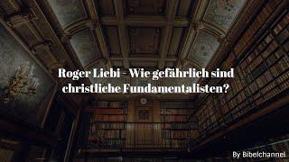 Roger Liebi - Wie Gefährlich Sind Christliche Fundamentalisten?