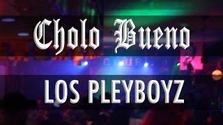 Club 5 presents Cholo Bueno & LOS PLEYBOYZ