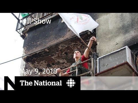 The National for Wednesday May 9, 2018 — Syria, North Korea, Iran