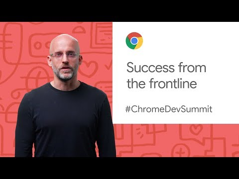 Success from the frontline (Chrome Dev Summit 2019)
