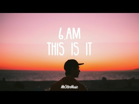 Video 6.AM - This Is It (Lyrics) download in MP3, 3GP, MP4, WEBM, AVI, FLV January 2017