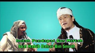 Video Pendapat Gus Miftah Soal Habib Bahar Bin Smith MP3, 3GP, MP4, WEBM, AVI, FLV Januari 2019