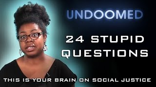 24 Stupid Questions (from BLM Snowflakes)