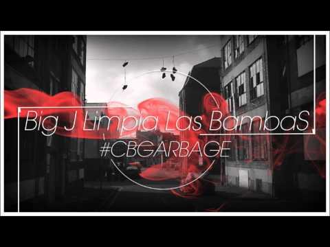 BIG J - LIMPIA LAS BAMBAS // CB GARBAGE 2012