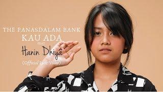Video The Panasdalam Bank - Kau Ada (feat. Hanin Dhiya) (Official Lyric Video) MP3, 3GP, MP4, WEBM, AVI, FLV Maret 2019