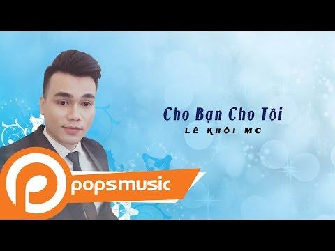 Cho Bạn Cho Tôi | Lê Khôi MC - Thời lượng: 5 phút, 43 giây.
