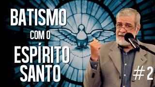 O Batismo Com O Espírito Santo (Parte 2) - Augustus Nicodemus