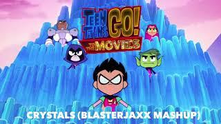 Teen Titans Go  Crystals BlasterJaxx Mashup