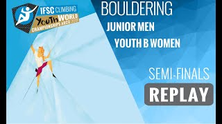 IFSC Youth World Championships - Arco 2019 - BOULDER - Semi-Finals - Junior Men - Youth B Women by International Federation of Sport Climbing