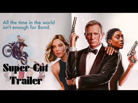 The SUPER CUT Trailer from NO TIME TO DIE!   Spoilers Galore!